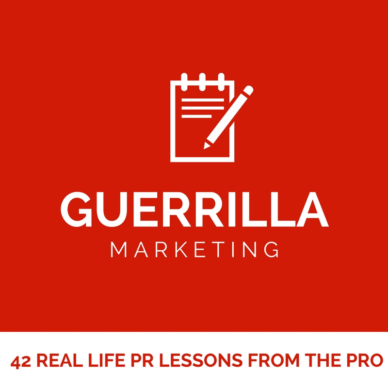 Guerrilla Marketing: 42 Real Life PR Lessons From the Pro