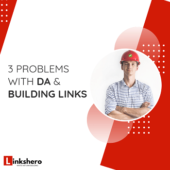 3 Problems With Looking at Domain Authority While Building Links