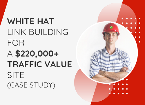 Link Building for a $220,000+ Traffic Value Website (Case Study)
