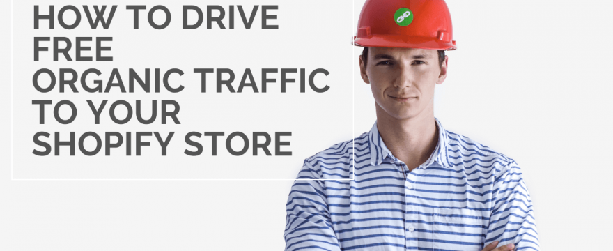 How to Drive Free Organic Traffic to Your Shopify Store in 2020