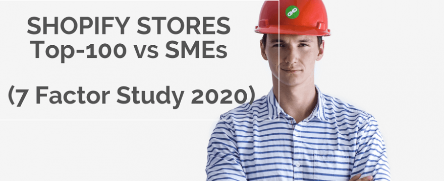Shopify Stores: Top-100 vs SMEs (7 Factor Study 2020)